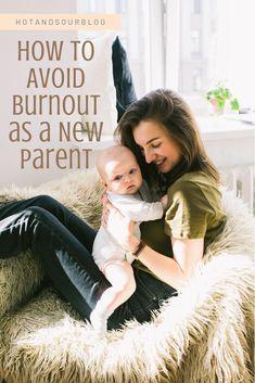 How to Avoid Burnout As a New Parent | hotandsourblog.com