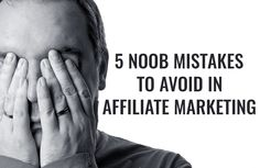 5 Noob Mistakes to Avoid in Affiliate Marketing