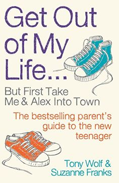 Get Out of My Life: The bestselling guide to living with teenagers eBook: Suzanne Franks, Tony Wolf: Amazon.co.uk: Kindle Store