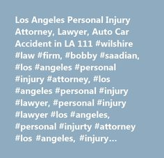 Los Angeles Personal Injury Attorney, Lawyer, Auto Car Accident in LA 111 #wilshire #law #firm, #bobby #saadian, #los #angeles #personal #injury #attorney, #los #angeles #personal #injury #lawyer, #personal #injury #lawyer #los #angeles, #personal #injurty #attorney #los #angeles, #injury #lawyer #los #angeles, #injury #attorney #los #angeles, #los #angeles #injury #lawyer, #los #angeles #inujury #attorney…