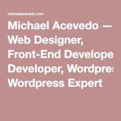 Michael Acevedo — Web Designer, Front-End Developer, Wordpress Expert