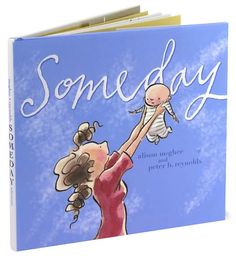 Someday by Allison McGhee - favorite book to give at baby showers - I keep a stack in the closet just for that purpose!