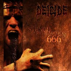 Deicide ((The Stench of Redemption 666 EP - #EP - )) Deicide means death of God. People that listen to Satanic heavy metal music like this are twisted, maladjusted individuals  and should seek psychological help.