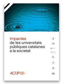 Impactos de las universidades públicas catalanas en la sociedad / Asociación Catalana de Universidades Públicas (ACUP)