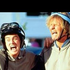 Dumb and Dumber...I still laugh when I watch it