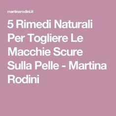 5 Rimedi Naturali Per Togliere Le Macchie Scure Sulla Pelle - Martina Rodini