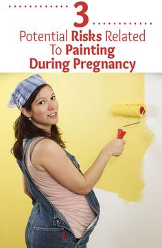 3 Potential Risks Related To Painting During Pregnancy