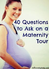 Tall Mom tiny baby: 40 QUESTIONS TO ASK ON A MATERNITY TOUR OF HOSPITALS AND BIRTH CENTERS