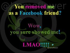 Snags, Tags & Pressies :: @Homeflower :: RemovedAsFBFriend You Sure, How To Remove, Tags, Memes, Quotes, Meme, Jokes, Quote