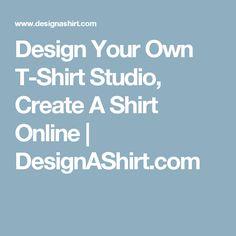 Design Your Own T-Shirt Studio, Create A Shirt Online | DesignAShirt.com