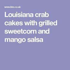 Louisiana crab cakes with grilled sweetcorn and mango salsa