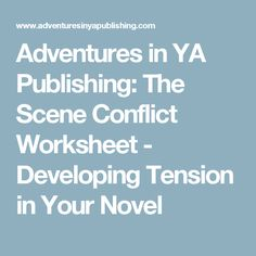 Adventures in YA Publishing: The Scene Conflict Worksheet - Developing Tension in Your Novel