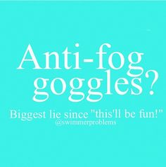 I hate when you buy a new pair of goggles and they still fog up!! Swimmerprobs!