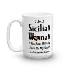 I Am A Sicilian Woman Mug - 15 oz. – You Me & Sicily!