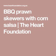 BBQ prawn skewers with corn salsa | The Heart Foundation