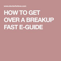 HOW TO GET OVER A BREAKUP FAST E-GUIDE