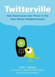 Twitterville: How Businesses Can Thrive in the New Global Neighborhoods by Shel Israel