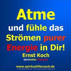 https://flic.kr/p/RvYu9n | © Atme und fühle das Strömen purer Energie in Dir.  Ernst Koch Spiritueller Heiler und Lifecoach Businesscoach www.spirituallifecoach.de 2017 Arkanum Solution Publishing Ltd.