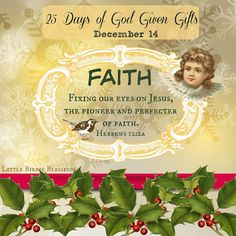 Little Birdie Blessings : 25 Days God Given Gifts ~ Day 14 ~ FAITH