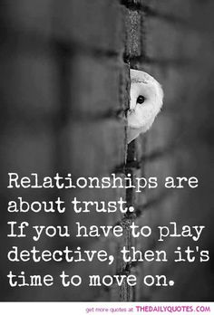 Very true! If you have to check up on your man, know where he is at all times, look in his phone, question him about what he is doing…then there is no trust, and its time to move on….Thankfully I do not have to do ANY of that! :)