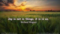 """""""Joy is not in things; it is in us."""" #RichardWagner"""