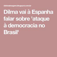 Dilma vai à Espanha falar sobre 'ataque à democracia no Brasil'
