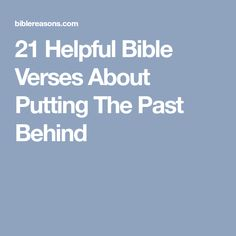 21 Helpful Bible Verses About Putting The Past Behind