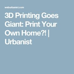 3D Printing Goes Giant: Print Your Own Home?! | Urbanist