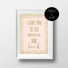 I Love You To The Moon and Back, Nursery Prints, Nursery Quote, Girl Nursery, Nursery Decor, Pink and Gold, Print and Ship, Sparkle Decor by printshopstudio on Etsy