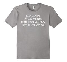 Roses Are Red Violets Are Blue Don't Like Dogs T-Shirt Sa... https://www.amazon.com/dp/B0791ZJMH8/ref=cm_sw_r_pi_dp_U_x_KqQSAb1TEW0DX