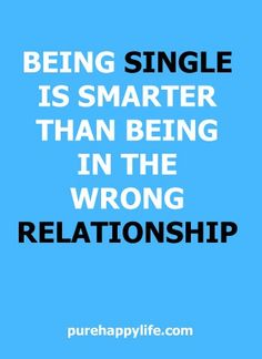 #quotes - Being single is smarter...more on purehappylife.com