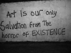 I chose this image because it conveys a very strong message. The line shows us the reason a lot of people even do art in the first place. I believe this quote can be very true in places that suffer from poverty and peoples only outlet is art.