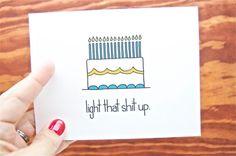 Funny Birthday Card - Light That Sh-t Up. via Etsy Bday Cards, Funny Birthday Cards, Diy Birthday, Birthday Quotes, Birthday Greetings, Birthday Ideas, Birthday Humorous, Sister Birthday, Birthday Images