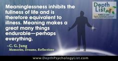 """""""Meaninglessness inhibits the fullness of life and is therefore equivalent to illness. Meaning makes a great many things endurable - perhaps everything."""" ~ Carl Jung in Memories, Dreams, Reflections https://paper.li/CarlJungStudies/1364354208?edition_id=f353c710-5276-11e4-be78-0025907212f5"""