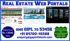 GAP Infotech offering you the Real Estate web portals with unlimited features including domain name registration, custom design, custom logo design, unlimited bandwidth, unlimited hosting , starting from just 13000 Rs. Sms GIPL to 53456 , call now for the best offer on +91- 84700-45588 , mail us : enquiry@gapinfotech.com