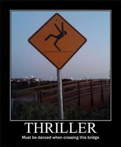 THRILLER.  Must be danced when crossing this bridge...