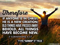 """""""Therefore if any man be in Christ, he is a new creature: old things are passed away; behold, all things are become new. Praise The Lords, Praise And Worship, Praise God, I Love The Lord, Gods Love, Biblical Quotes, Bible Verses, Scriptures, Christian Pictures"""