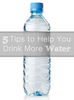 5 Tips to Help You Drink More Water
