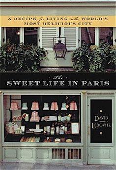 The Sweet Life in Paris by David Lebovitz