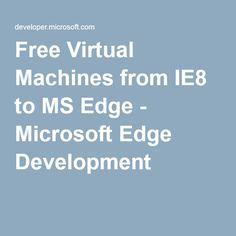 Free virtual machines from IE8 to MS Edge - Microsoft Edge Development