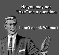 I don't know what Walmart has to do with the way people say ask, but I still think it's funny lol. Funny Shit, Haha Funny, Funny Stuff, Funny Things, That's Hilarious, Funny Sarcastic, Random Stuff, Random Humor, Stupid Stuff