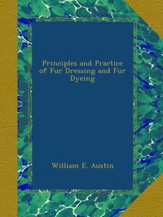 Principles and Practice of Fur Dressing and Fur Dyeing  #Book