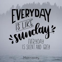 18|100 Everyday is like sunday by Morrissey Alltime favourite #100dayproject #100daysofsonglettering