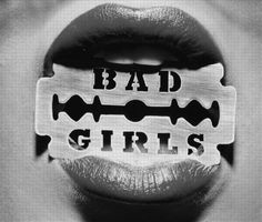 Good girls go to Heaven, Bad girls go everywhere.