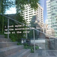 "Challenge in Vancouver, Canada : Find this quote (geolocation is xx/yy) written on a transparent glass : ""I took myself far up the mountainside to stare back at the city"", take a picture of it & post it in the board ""Something Only I Found."""
