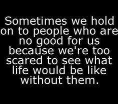 Hold onto those not good too scared without