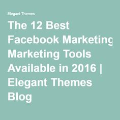 The 12 Best Facebook Marketing Tools Available in 2016 | Elegant Themes Blog