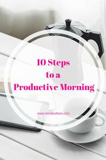 The must follow steps to follow for a productive morning routine.