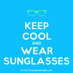 [Glasses] Keep Cool And Wear Sunglasses