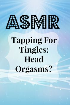 ASMR -Tapping for tingles – Head orgasms?
